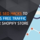 3 Simple SEO Hacks To Harness FREE Traffic To Your Shopify Store