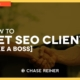How To Get SEO Clients Like A Boss | SEO 2018
