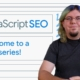 JavaScript SEO: Welcome to a new series!