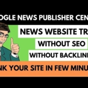 Google News Approval: Rank Your Site in Few Minutes | News Website Google News Publisher Center