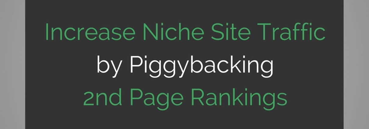 How to Increase Website Traffic by Piggybacking 2nd Page Rankings - Advanced Niche Site Strategies