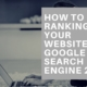 How to ranking your website on google search engine 2018