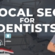 Local SEO For Dentists: The Ultimate Beginners Guide for 2019