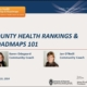 County Health Rankings & Roadmaps 101 & New Website Tour