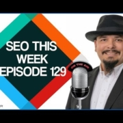 SEO This Week Episode 129 - Links, GMB, Traffic, NFG SEO
