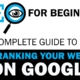 The Complete Guide To SEO and Ranking Your Website on Google